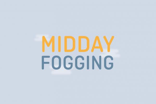 Midday Fogging